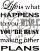Life is what...